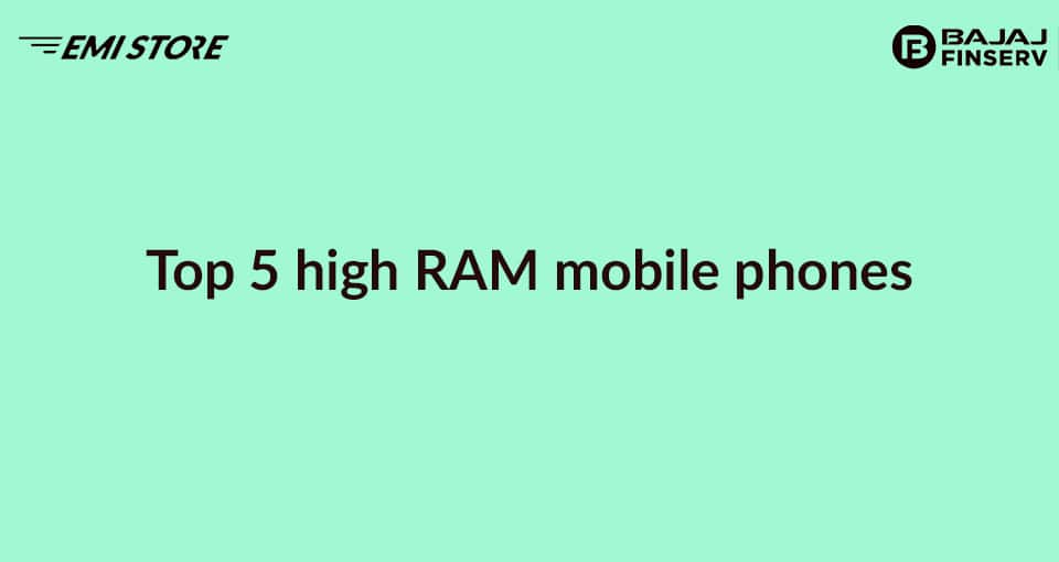 Top 5 high RAM mobile phones