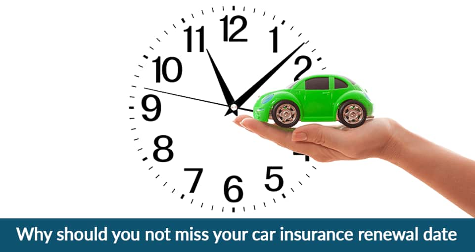 Why Should You Not Miss Your Car Insurance Renewal Date