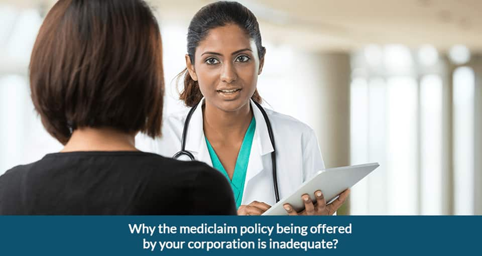 Why the Mediclaim Policy being Offered by your Corporation is Inadequate?