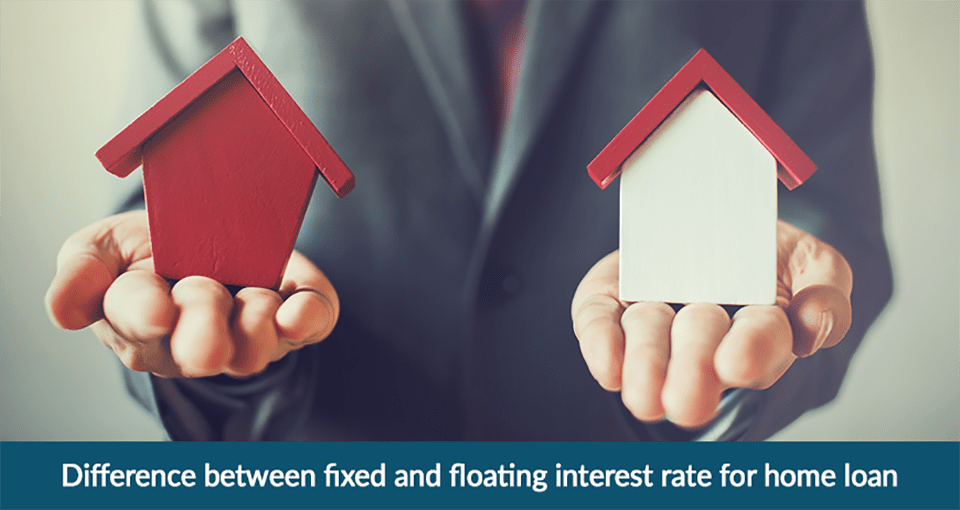 Fixed Interest Rate vs Floating Interest Rate