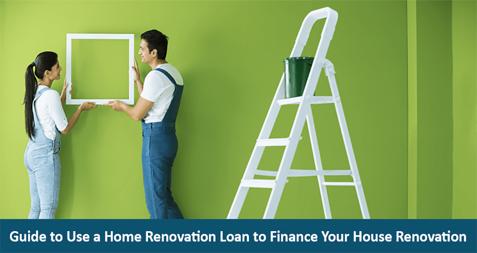 Guide To Use Home Renovation Loan For Home Improvement