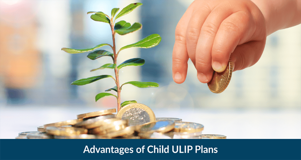 Advantages of Child ULIP Plans