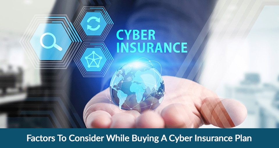 Factors To Consider While Buying A Cyber Insurance Plan