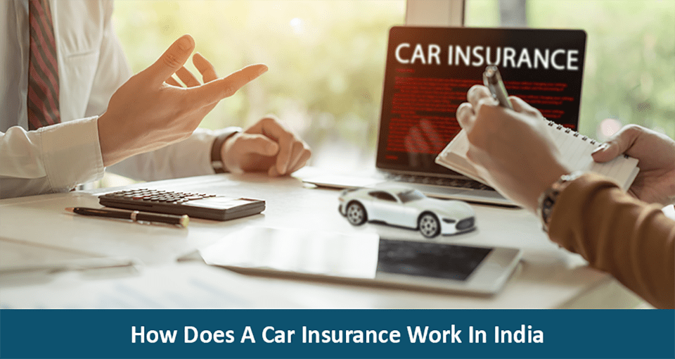 How Does A Car Insurance Work In India?