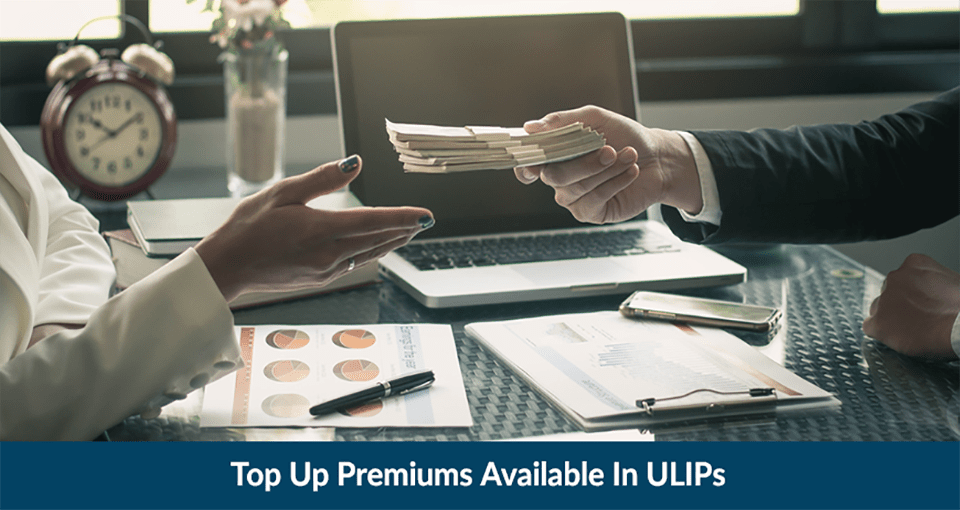 Top Up Premiums Available In ULIPs