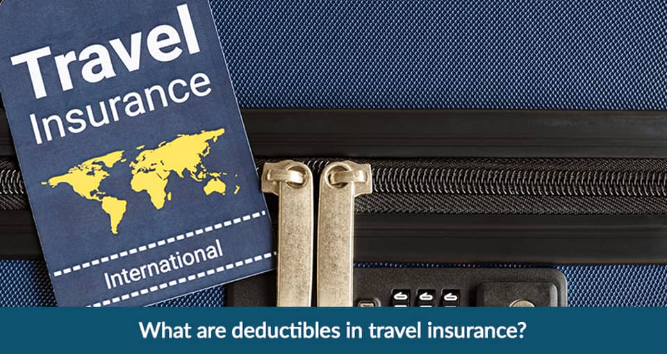 What are deductibles in travel insurance?