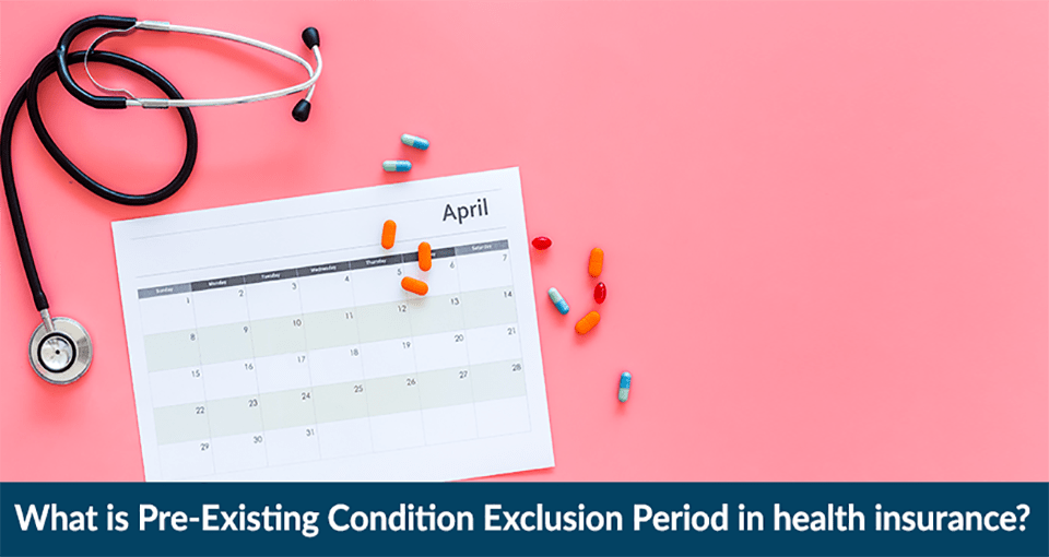 What is Pre-Existing Condition Exclusion Period in health insurance?