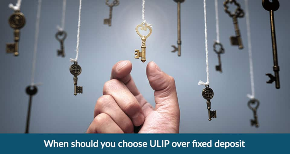 When Should you choose ULIP over Fixed deposit