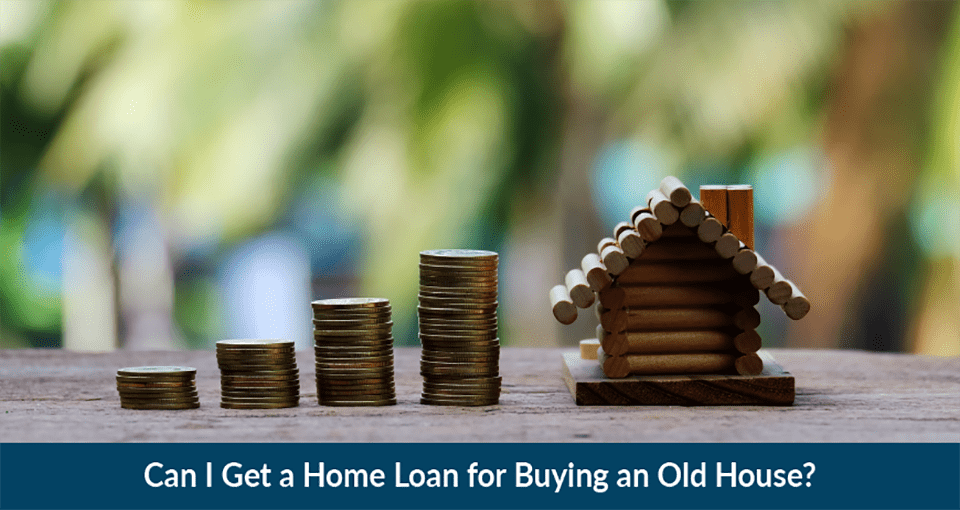 Home Loan to buy an old house