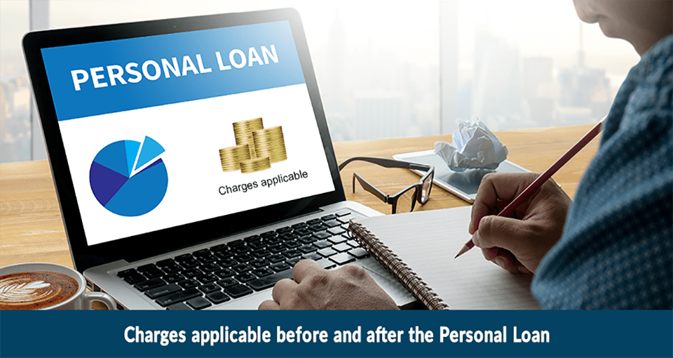 Charges Applicable before & after procuring a Personal Loan