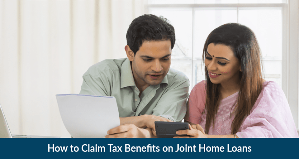 How to Claim Tax Benefits on Joint Home Loans