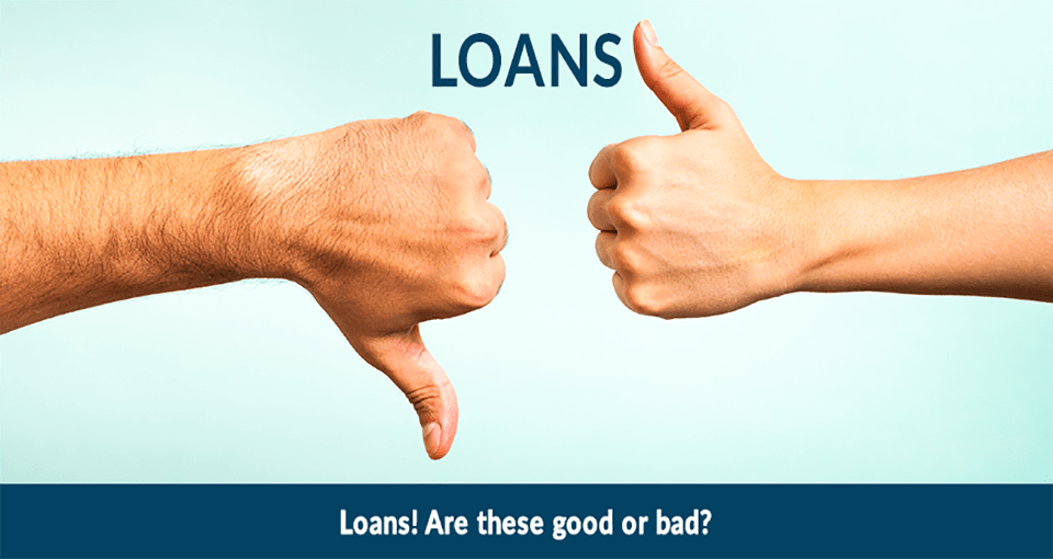 Are Loans Good Or Bad?