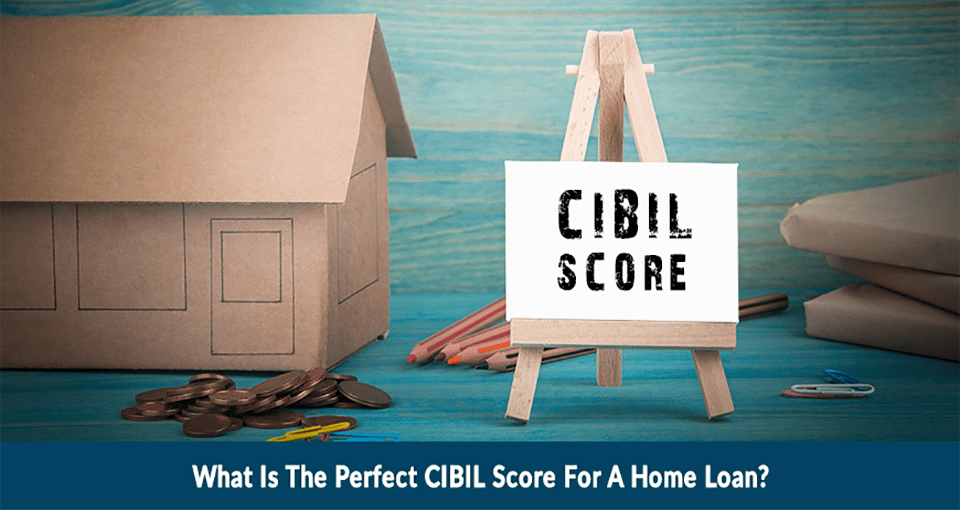 Perfect CIBIL Score for Home Loan
