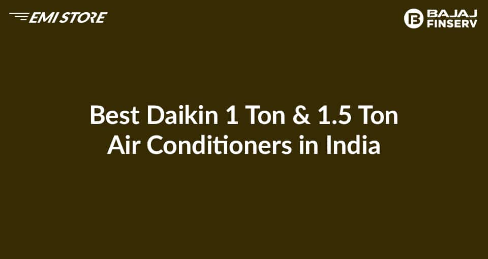 Best Daikin 1 & 1.5 Ton Air Conditioners in India