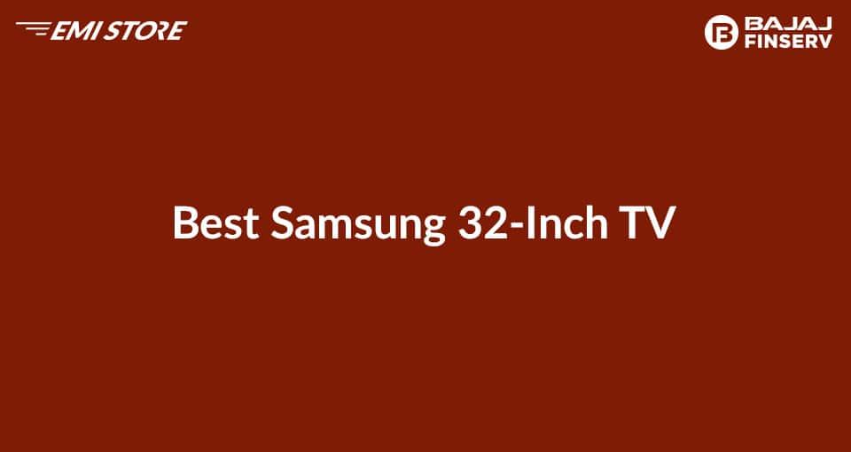 Best Samsung 32 inch TV