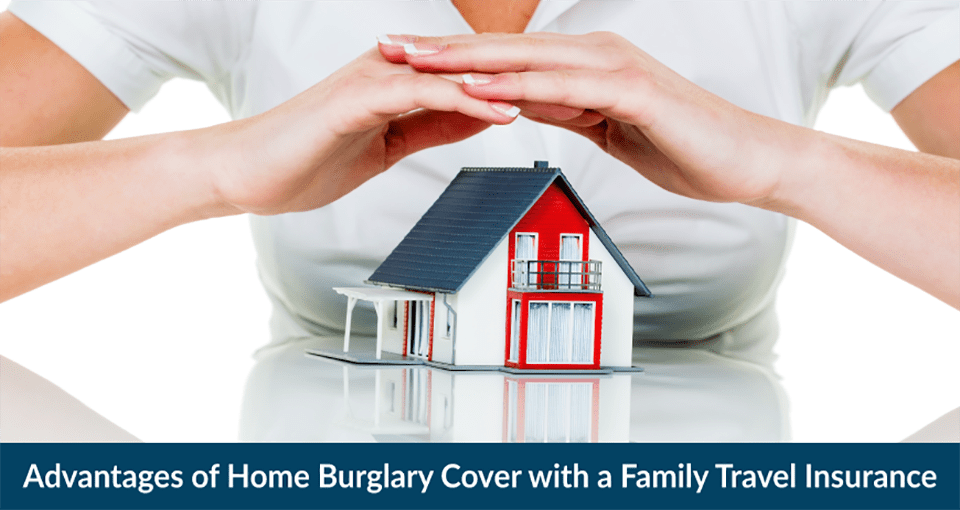 Advantages of Home Burglary Cover with a Family Travel Insurance