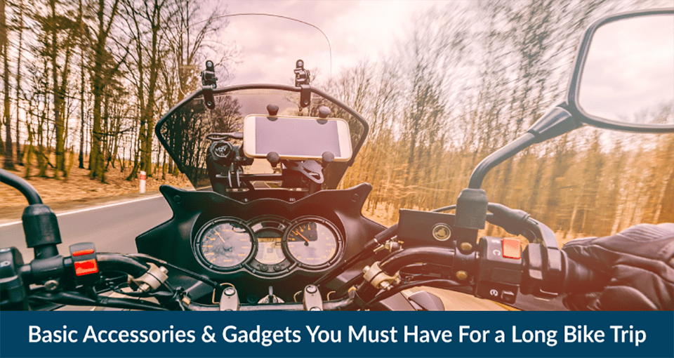 Basic Accessories & Gadgets You Must Have For a Long Bike Trip