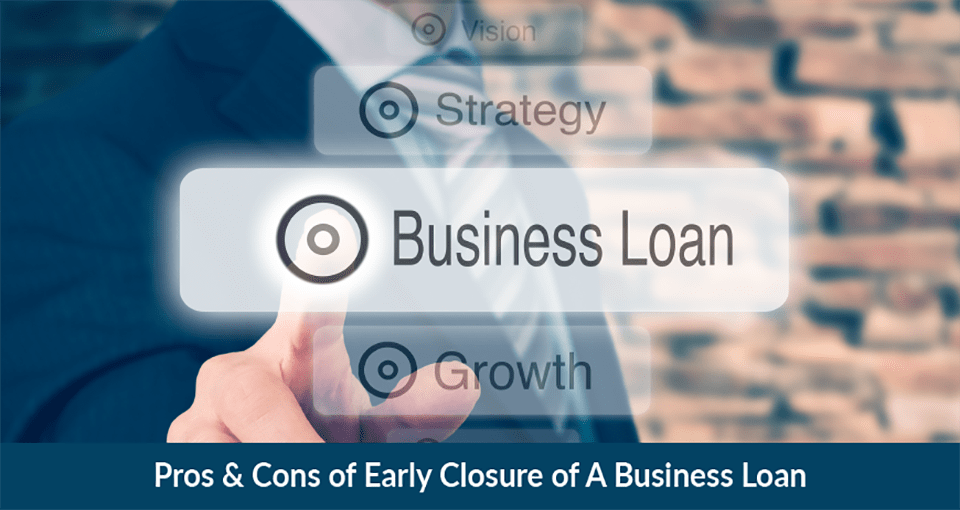 Early closure of Business Loan: Pros and Cons