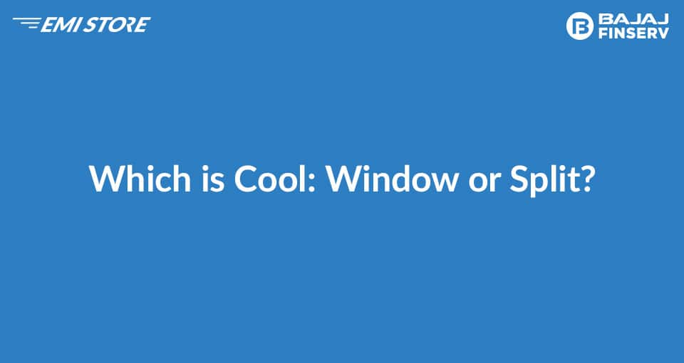 Which is Cool: Window or Split