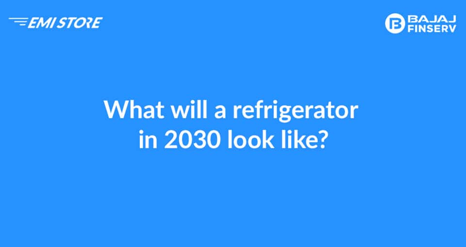 what will a refrigerator in 2030 look like