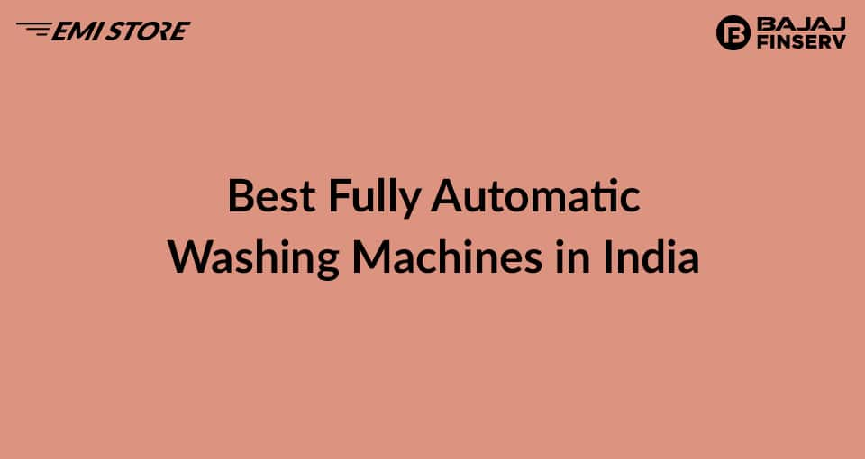 Best Fully Automatic Washing Machines in India