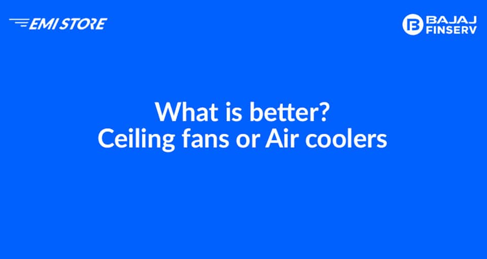 Ceiling fans or Air coolers