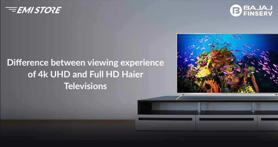 Difference between viewing experience of 4K UHD and Full HD Haier Televisions