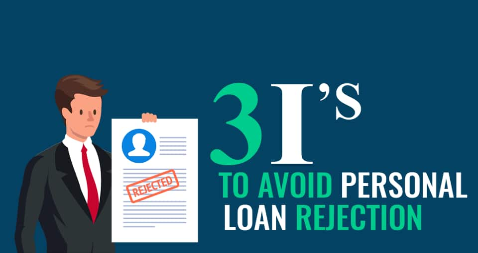 3 I's On How To Prevent Personal Loan Rejection