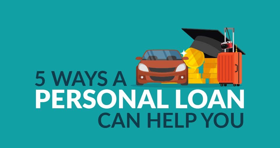 Personal Loan Benefits: 5 Ways A Personal Loan Can Help You
