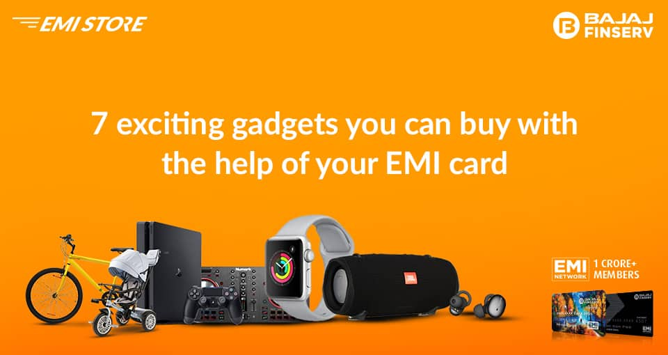 7 exciting gadgets you can buy with the help of your EMI card